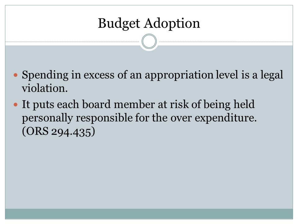 Budget Adoption Spending in excess of an appropriation level is a legal violation.