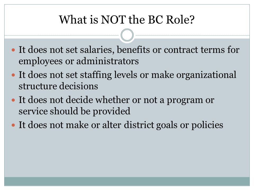 What is NOT the BC Role It does not set salaries, benefits or contract terms for employees or administrators.