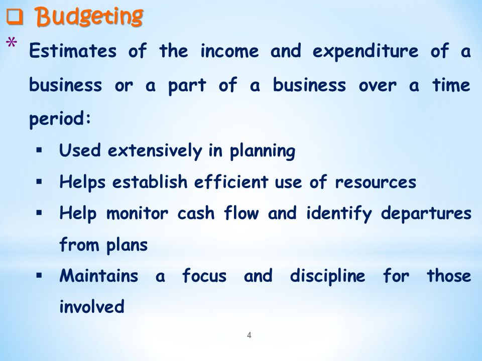 Budgeting Estimates of the income and expenditure of a business or a part of a business over a time period: