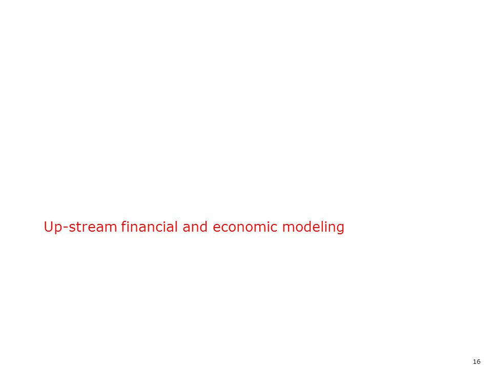 Up-stream financial and economic modeling