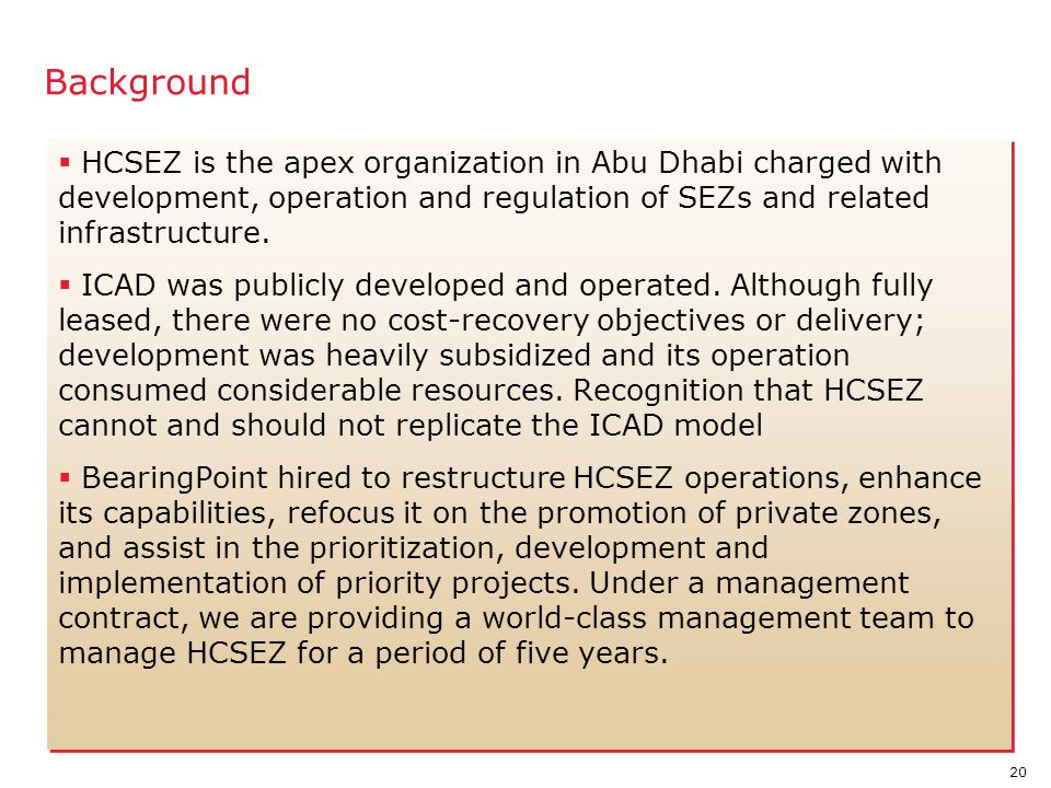 Background HCSEZ is the apex organization in Abu Dhabi charged with development, operation and regulation of SEZs and related infrastructure.