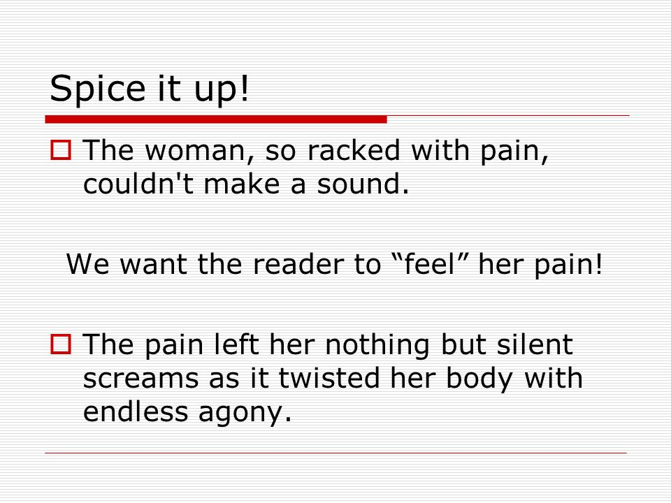 We want the reader to feel her pain!