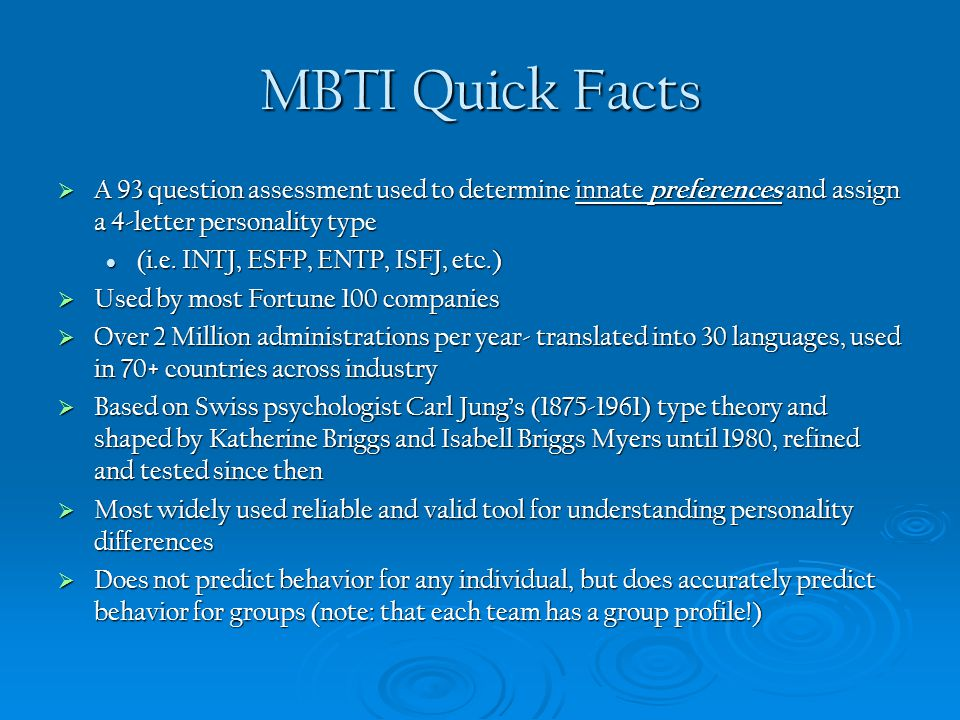 MBTI Quick Facts A 93 question assessment used to determine innate preferences and assign a 4-letter personality type.