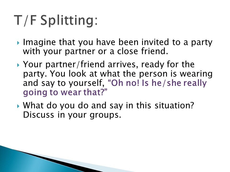 T/F Splitting: Imagine that you have been invited to a party with your partner or a close friend.