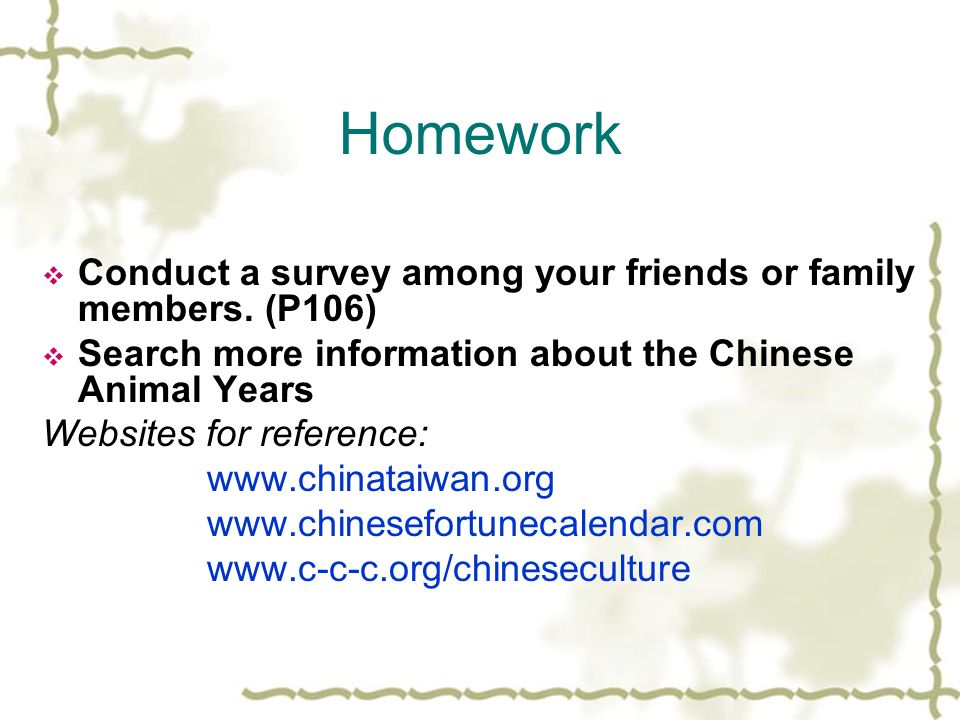 Homework Conduct a survey among your friends or family members. (P106)