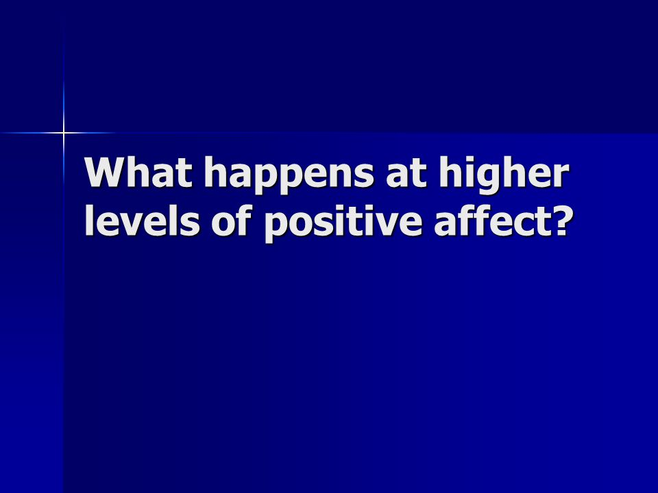 What happens at higher levels of positive affect