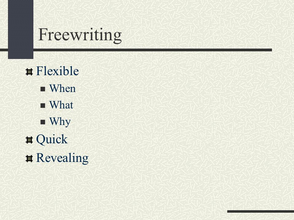 Freewriting Flexible Quick Revealing When What Why
