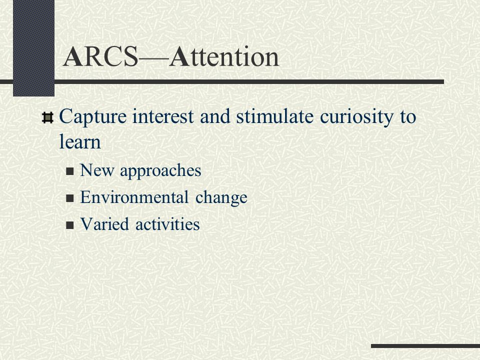 ARCS—Attention Capture interest and stimulate curiosity to learn