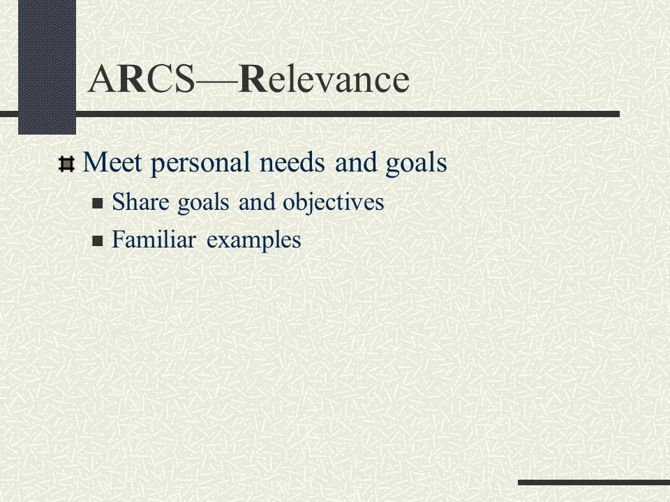 ARCS—Relevance Meet personal needs and goals