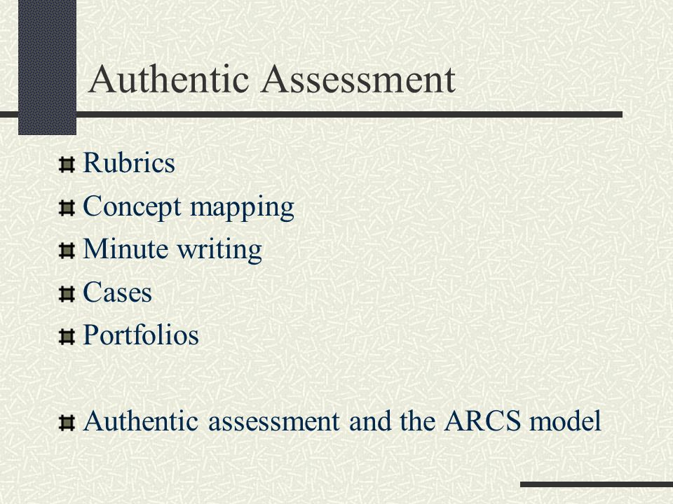 Authentic Assessment Rubrics Concept mapping Minute writing Cases