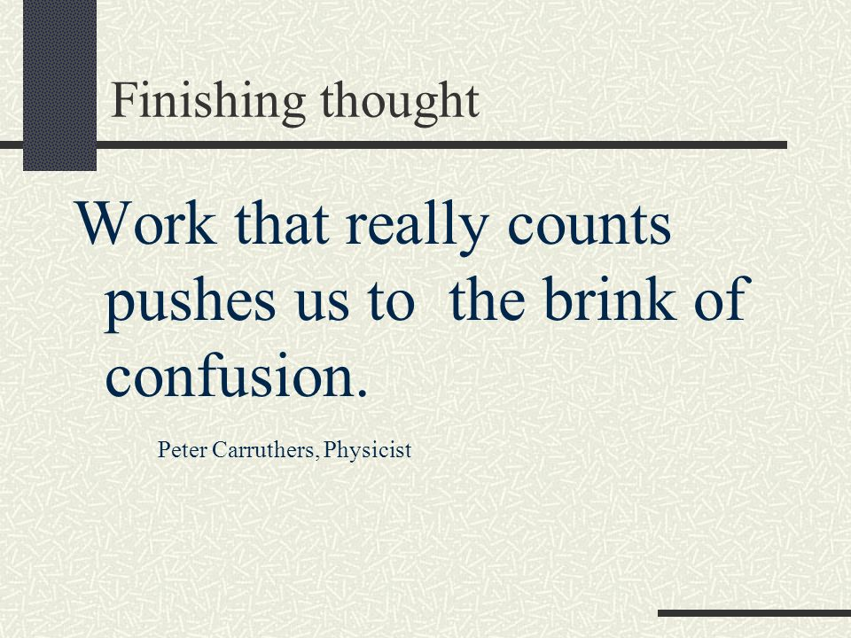 Work that really counts pushes us to the brink of confusion.