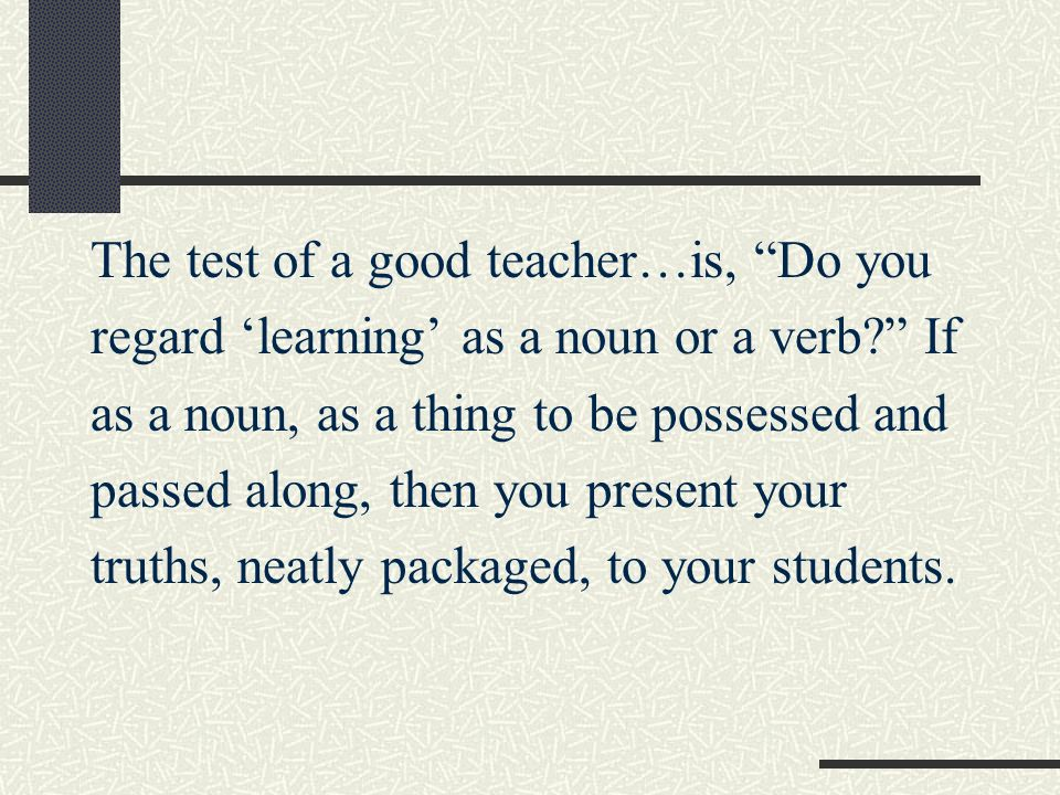 The test of a good teacher…is, Do you