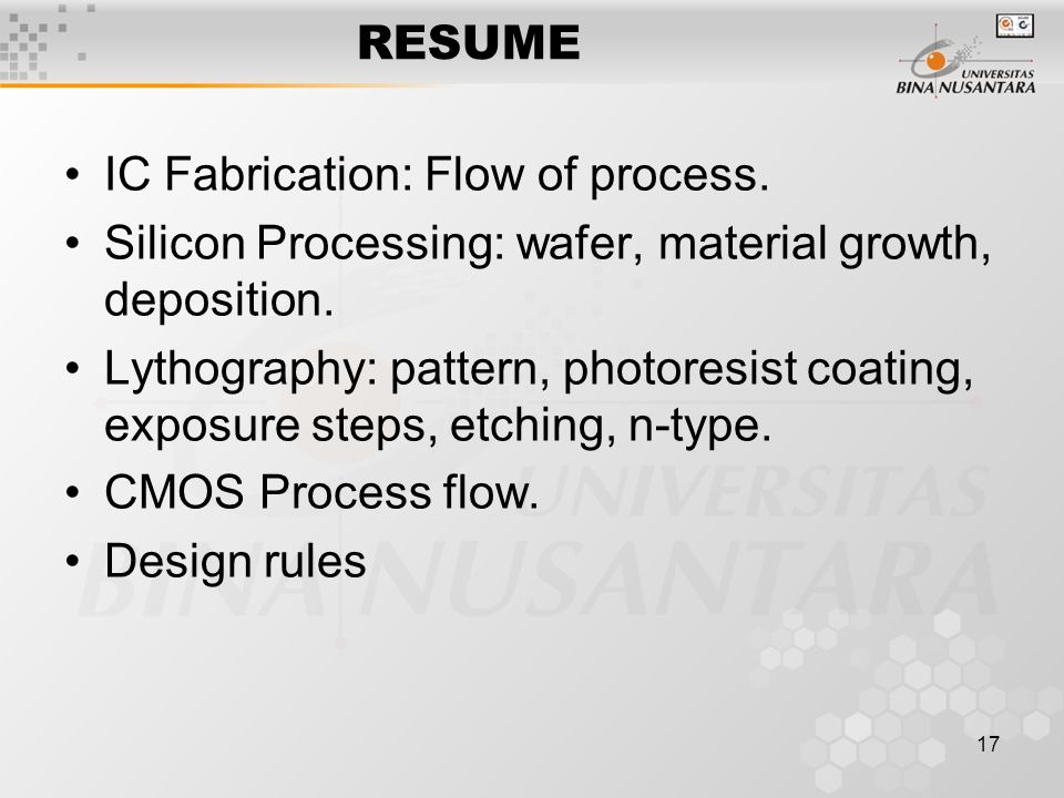 RESUME IC Fabrication: Flow of process. Silicon Processing: wafer, material growth, deposition.