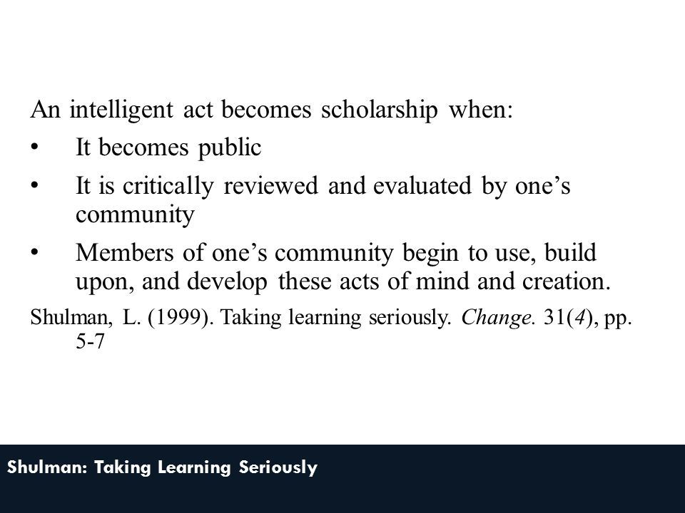 An intelligent act becomes scholarship when: It becomes public