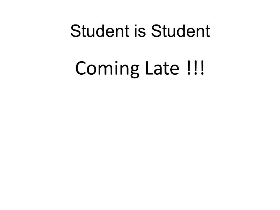 Student is Student Coming Late !!!
