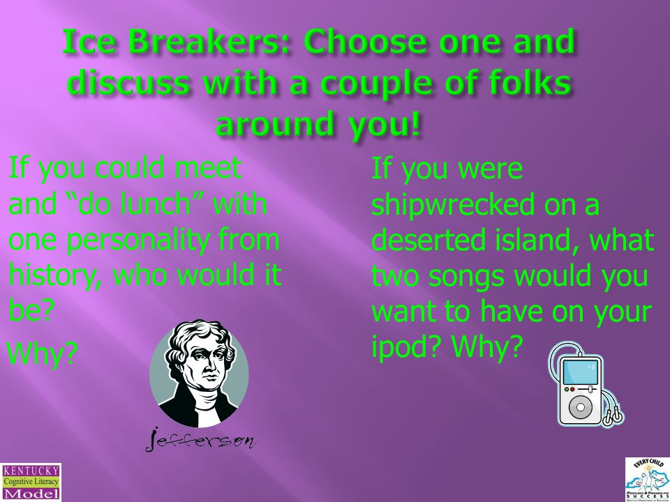 Ice Breakers: Choose one and discuss with a couple of folks around you!