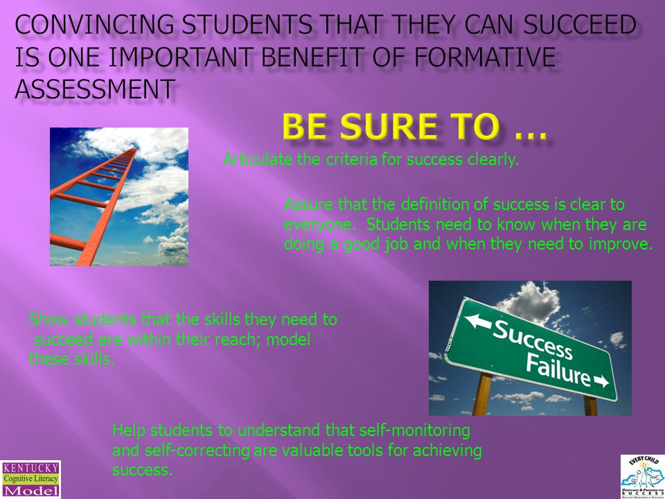 Convincing Students that they can succeed is one important benefit of formative assessment Be sure to …