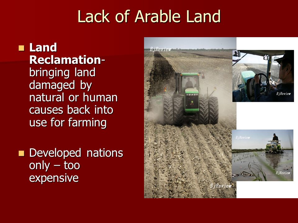 Lack of Arable Land Land Reclamation-bringing land damaged by natural or human causes back into use for farming.