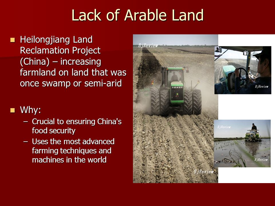 Lack of Arable Land Heilongjiang Land Reclamation Project (China) – increasing farmland on land that was once swamp or semi-arid.