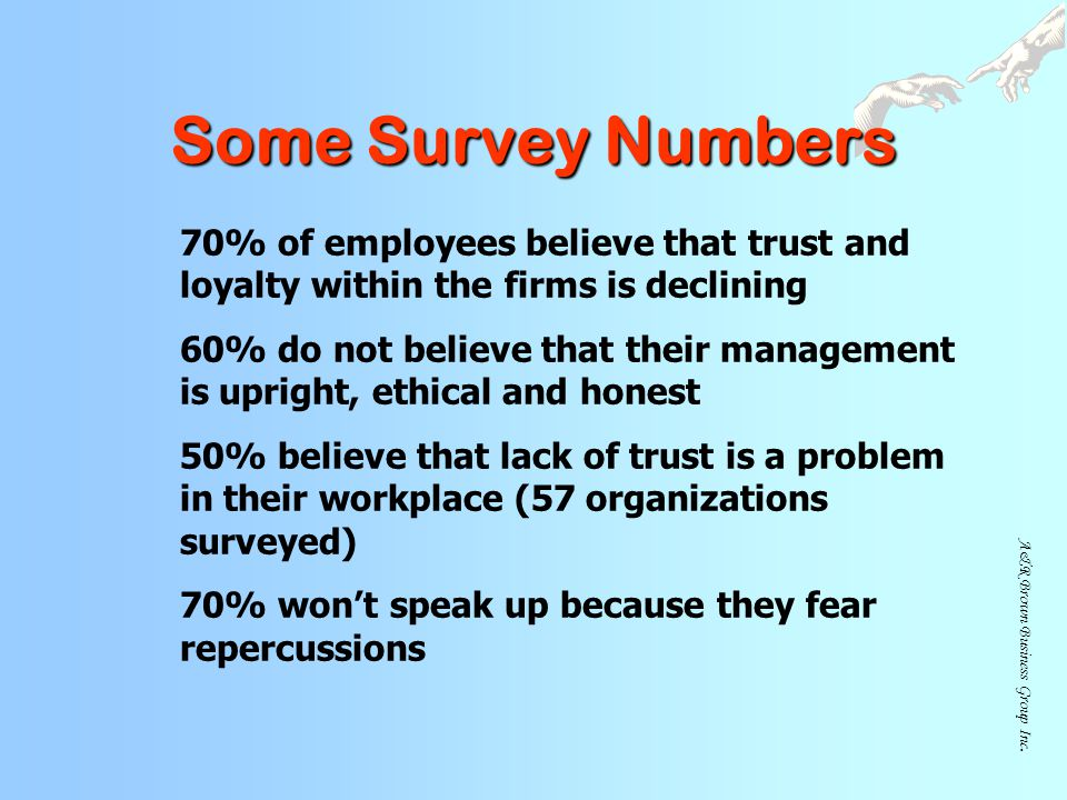 Some Survey Numbers 70% of employees believe that trust and loyalty within the firms is declining.