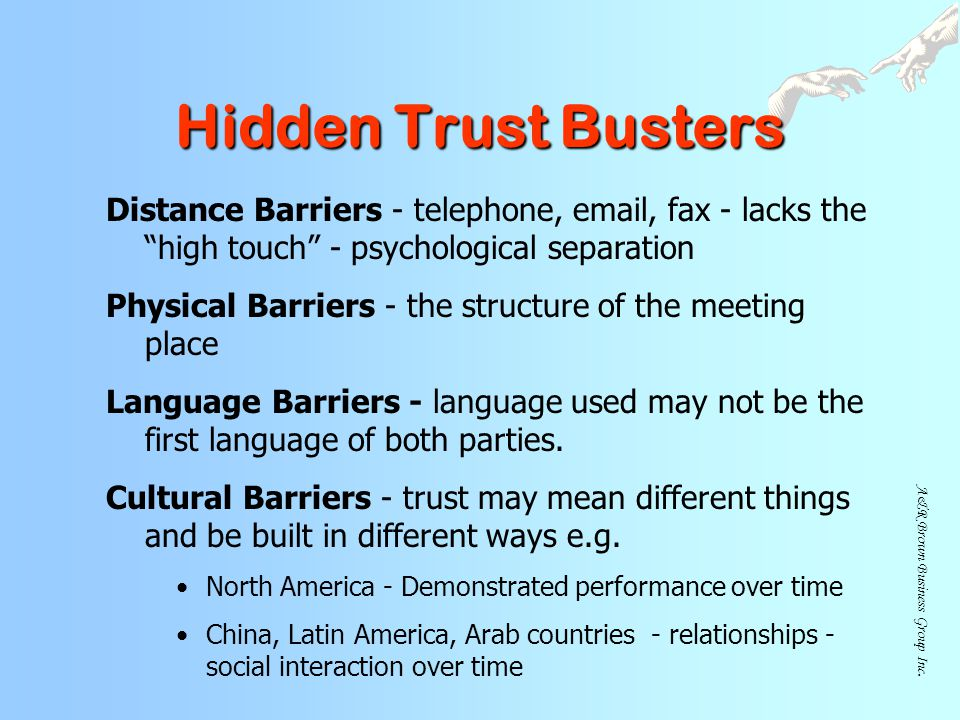 Hidden Trust Busters Distance Barriers - telephone,  , fax - lacks the high touch - psychological separation.