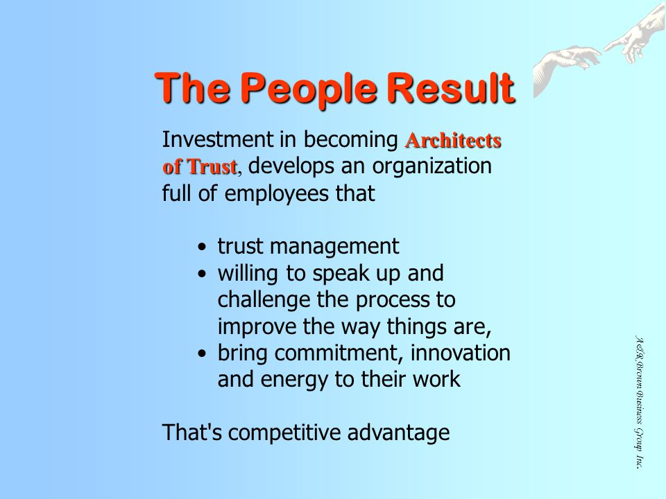 The People Result Investment in becoming Architects of Trust, develops an organization full of employees that.