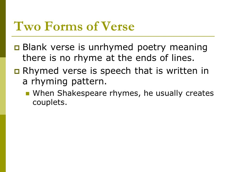 Two Forms of Verse Blank verse is unrhymed poetry meaning there is no rhyme at the ends of lines.