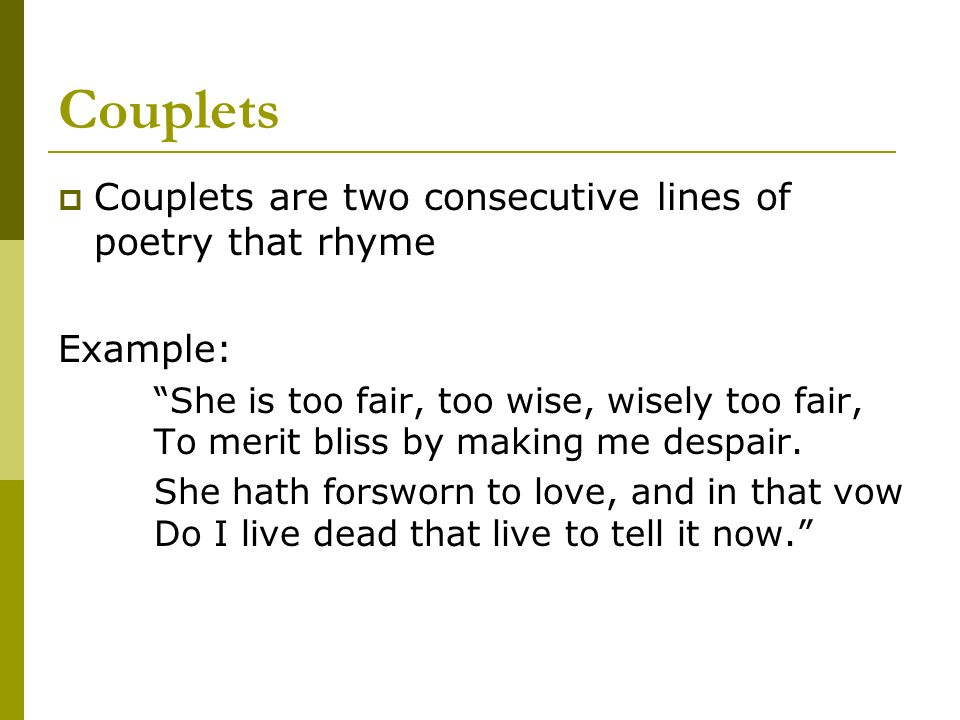 Couplets Couplets are two consecutive lines of poetry that rhyme