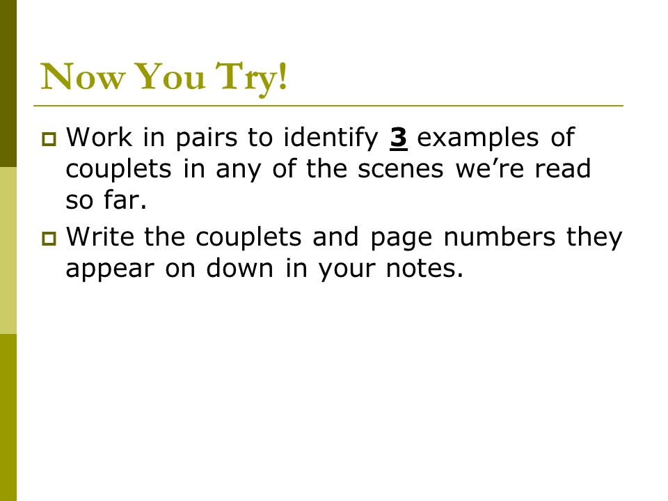 Now You Try! Work in pairs to identify 3 examples of couplets in any of the scenes we're read so far.