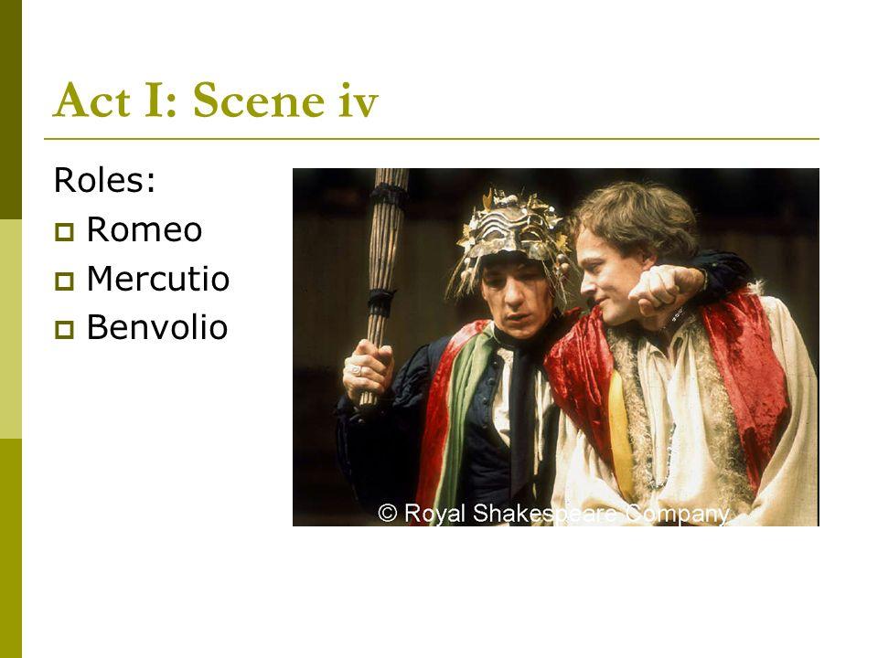 Act I: Scene iv Roles: Romeo Mercutio Benvolio
