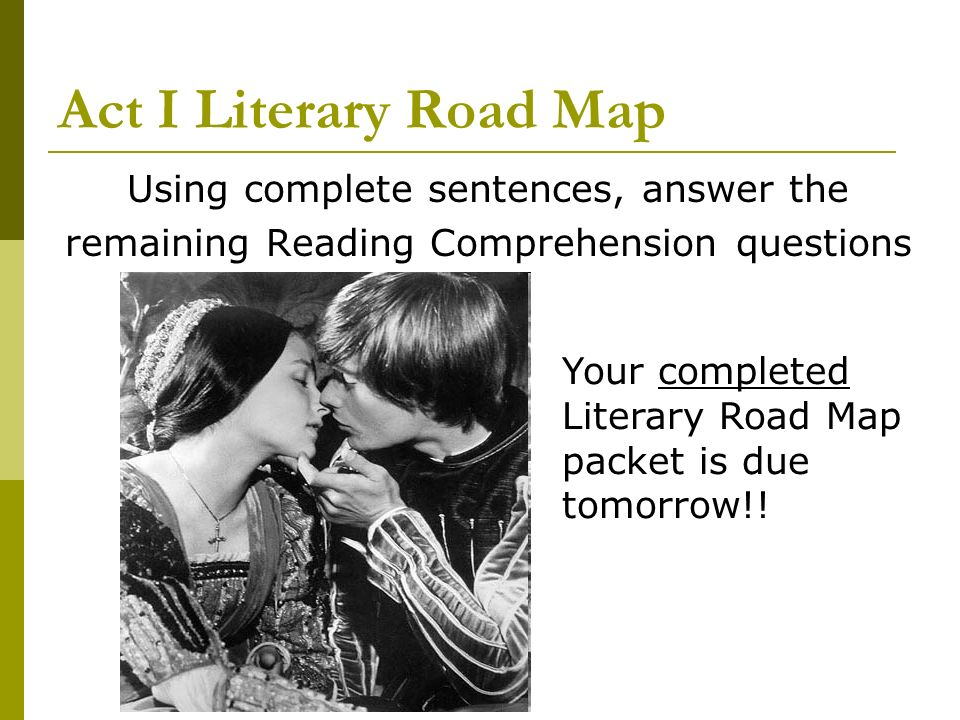 Act I Literary Road Map Using complete sentences, answer the