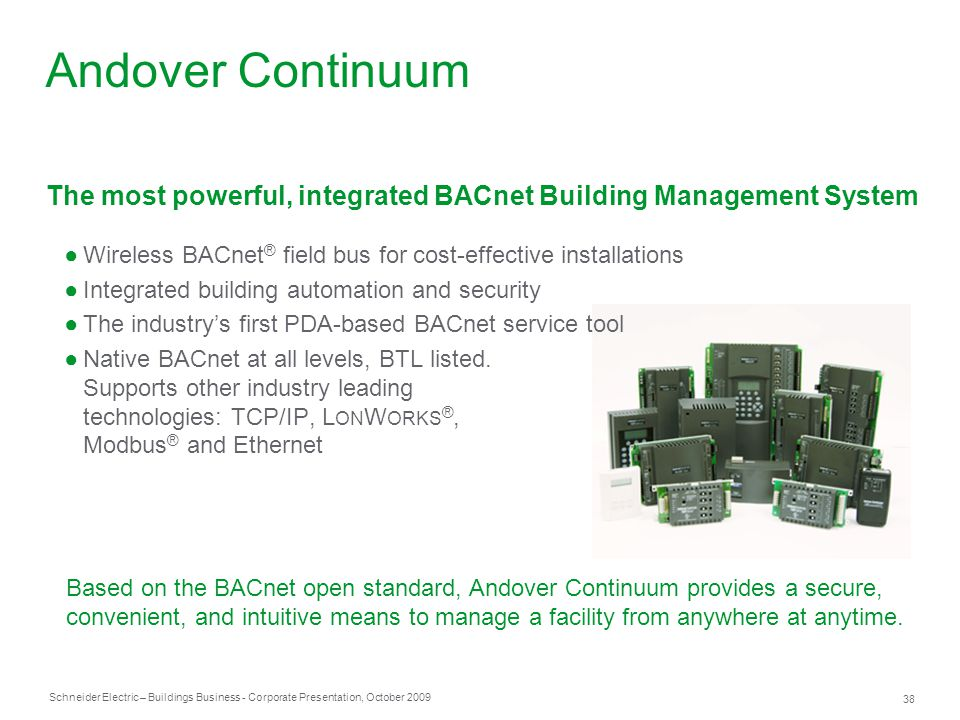 Andover Continuum The most powerful, integrated BACnet Building Management System. Wireless BACnet® field bus for cost-effective installations.