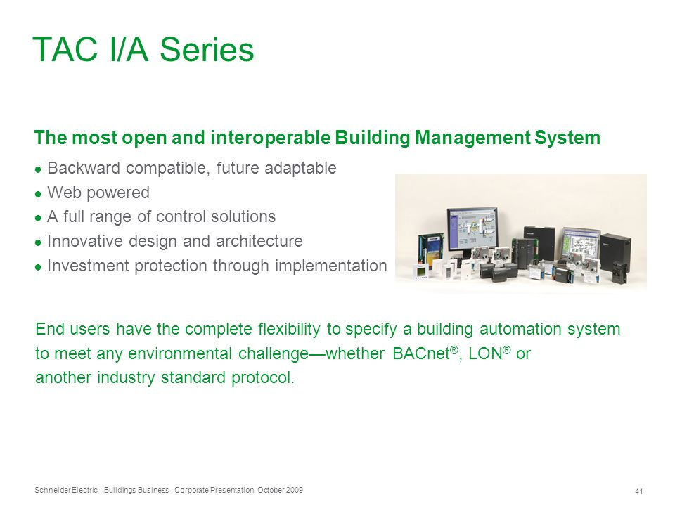 TAC I/A Series The most open and interoperable Building Management System. Backward compatible, future adaptable.
