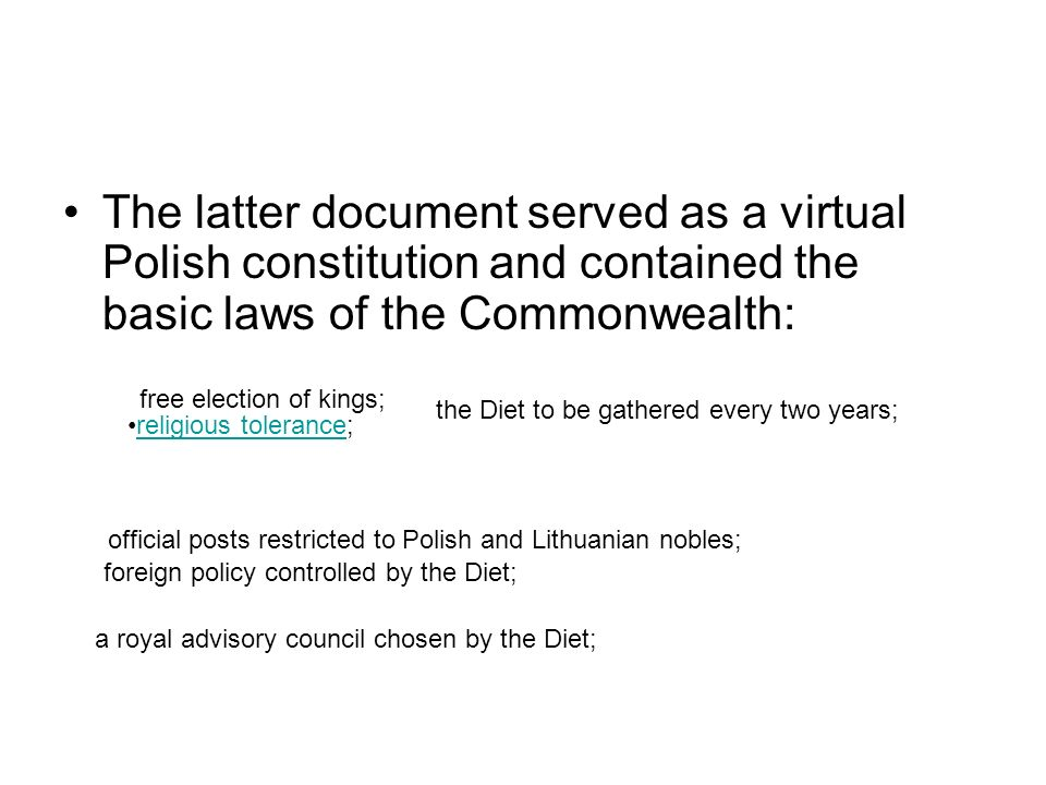 The latter document served as a virtual Polish constitution and contained the basic laws of the Commonwealth: