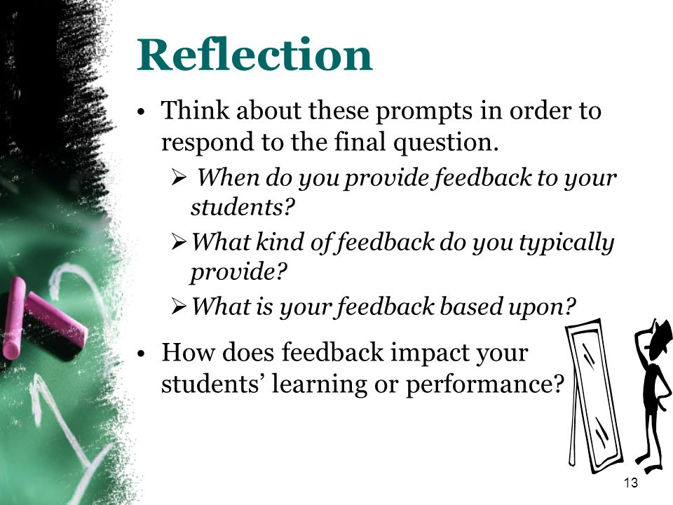 Reflection Think about these prompts in order to respond to the final question. When do you provide feedback to your students