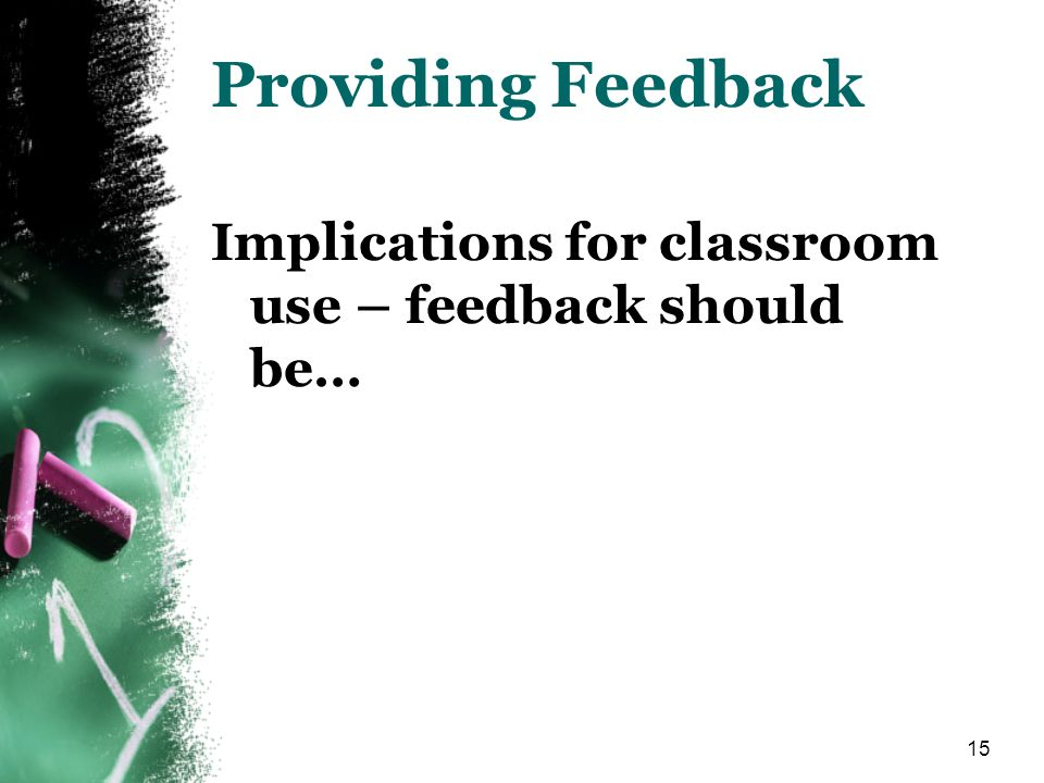 Providing Feedback Implications for classroom use – feedback should be… Many thoughts may come from the article but some important ones are…