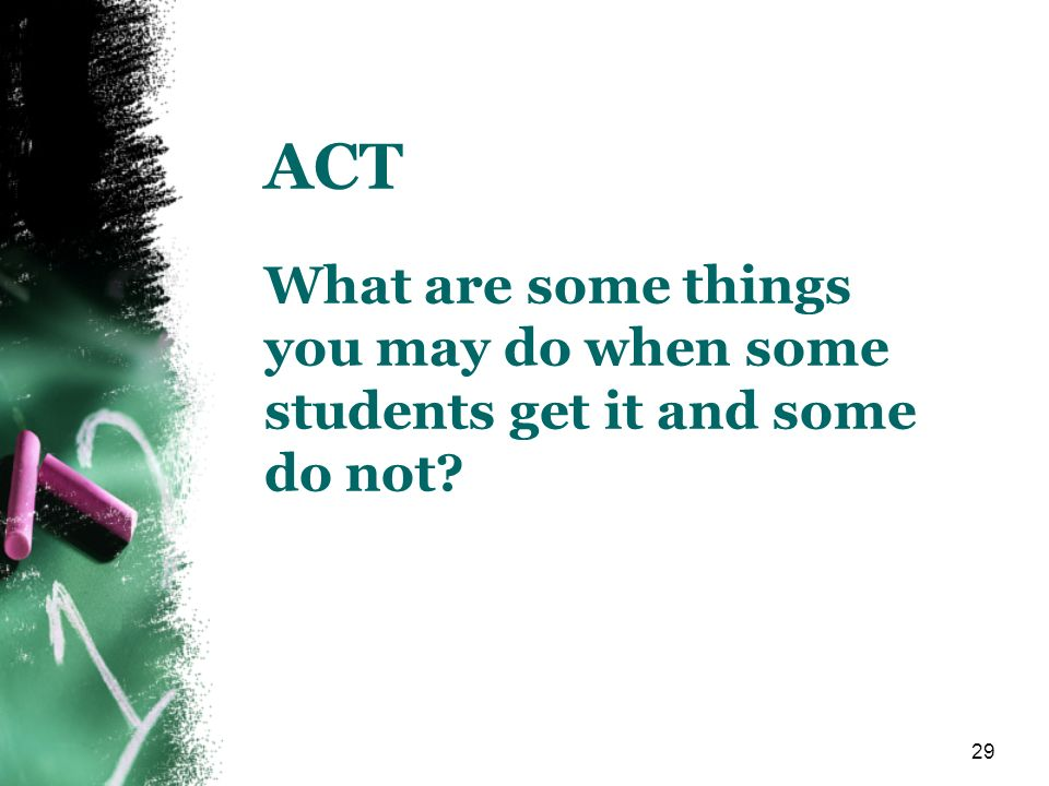 ACT What are some things you may do when some students get it and some do not