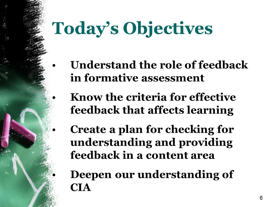 Today's Objectives Understand the role of feedback in formative assessment. Know the criteria for effective feedback that affects learning.