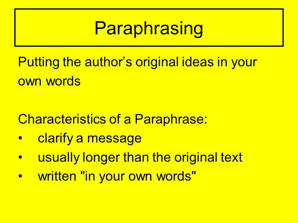 Paraphrasing Putting the author's original ideas in your own words