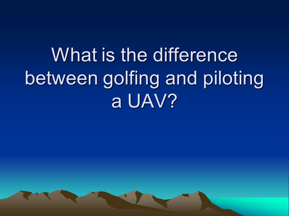 What is the difference between golfing and piloting a UAV