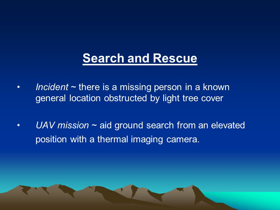 Search and Rescue Incident ~ there is a missing person in a known general location obstructed by light tree cover.