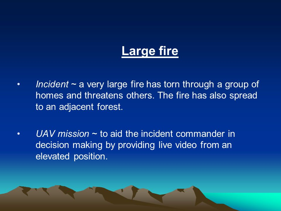 Large fire Incident ~ a very large fire has torn through a group of homes and threatens others. The fire has also spread to an adjacent forest.