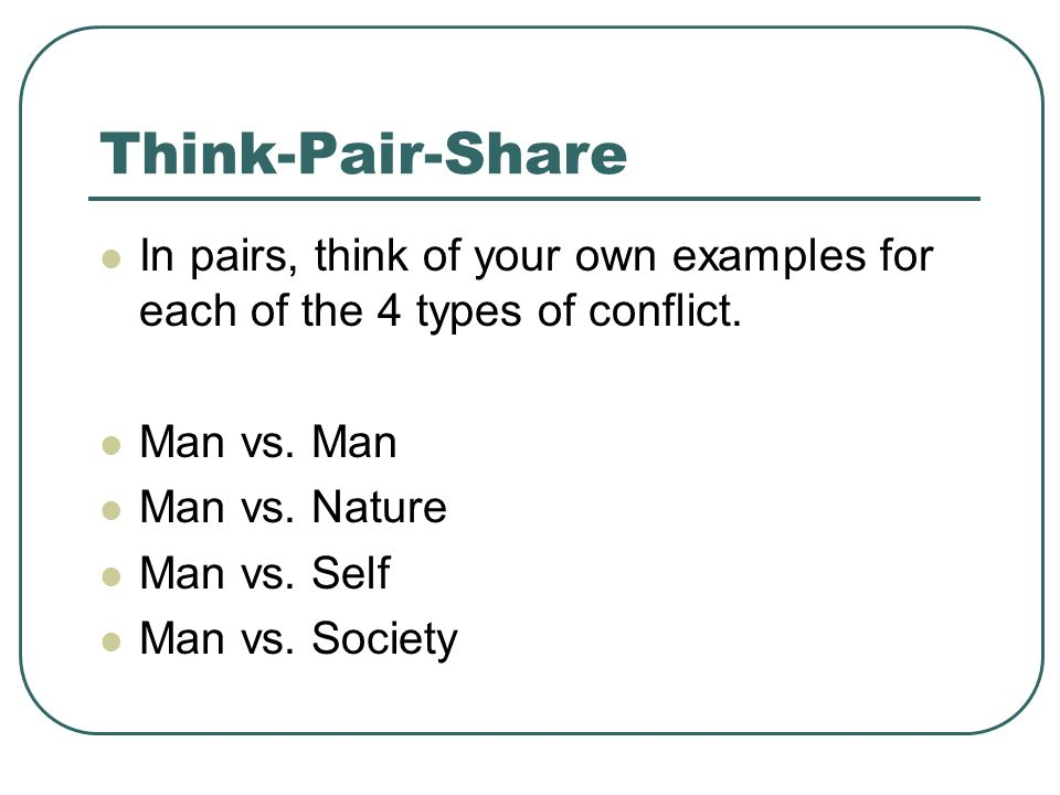 Think-Pair-Share In pairs, think of your own examples for each of the 4 types of conflict. Man vs. Man.