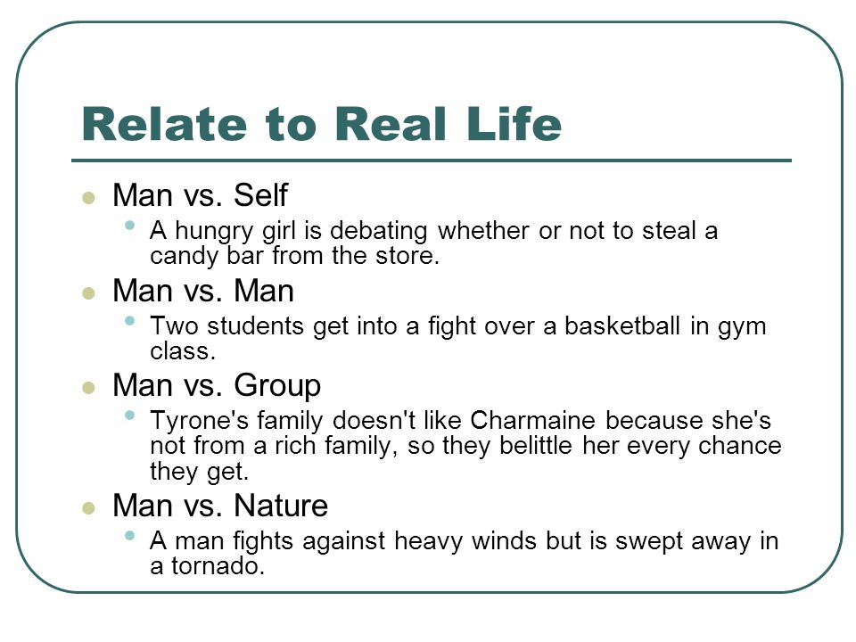 Relate to Real Life Man vs. Self Man vs. Man Man vs. Group
