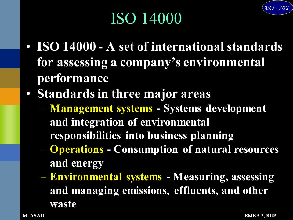 ISO ISO A set of international standards for assessing a company's environmental performance.