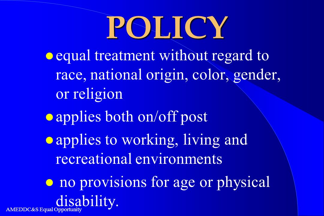 POLICY equal treatment without regard to race, national origin, color, gender, or religion. applies both on/off post.
