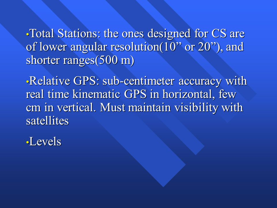 Total Stations: the ones designed for CS are of lower angular resolution(10 or 20 ), and shorter ranges(500 m)
