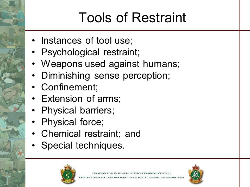 Tools of Restraint Instances of tool use; Psychological restraint;