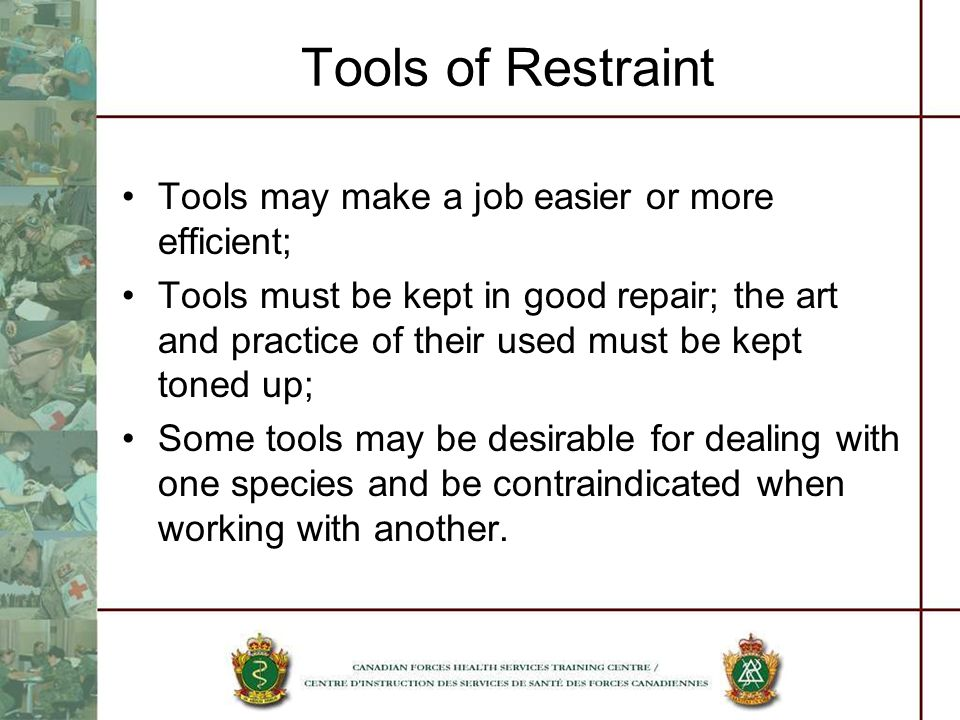 Tools of Restraint Tools may make a job easier or more efficient;