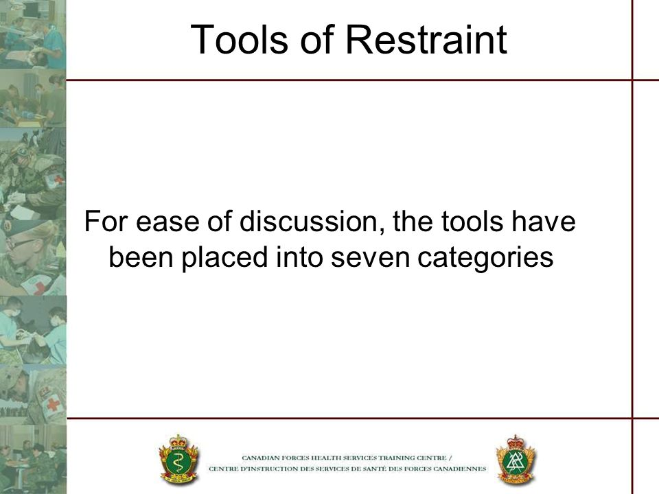 Tools of Restraint For ease of discussion, the tools have been placed into seven categories